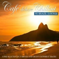 VA - Cafe Deluxe Chill Out Nu Brazil - Lounge (A Fine Selection of 27 Smooth and Groovy Downbeat Tracks) (2014) MP3