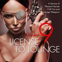 VA - License To Lounge Vol 9 (A Service Of Pleasant Secrets Chill Out & Lounge Weapons) (2015) MP3